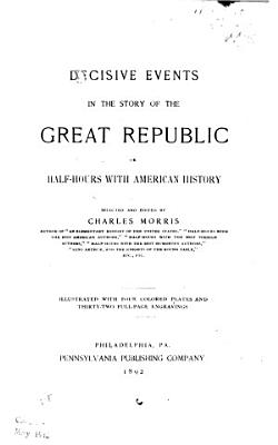 Decisive Events in the Story of the Great Republic PDF
