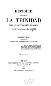 Histoire de l'île de la Trinidad sous le gouvernement espagnol: ptie. Colonisation, 1622-1797