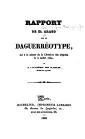 Rapport de M. Arago sur le daguerréotype, lu à la séance de la Chambre des députés le 3 juillet 1839 et à l'Académie des sciences, séance du 19 aoūt