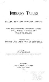 Johnson's Tables: Stadia and Earthwork Tables, Four-place Logarithms, Logarithmic Traverse Table, Natural Functions, Map Projections