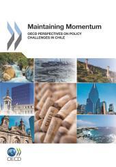 Maintaining Momentum OECD Perspectives on Policy Challenges in Chile: OECD Perspectives on Policy Challenges in Chile