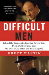 Difficult Men: Behind the Scenes of a Creative Revolution: From The Sopranos and The Wire toMad Men and Breaking Bad