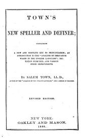 "Town's New Speller and Definer: Containing a New and Complete Key to Pronunciation, an Introduction to the ""Analysis of Derivative Words in the English Language"", Dictation Exercises, and Various Other Improvements"