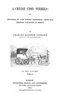 A Cruise upon Wheels  the chronicle of some autumn wanderings among the deserted post roads of France     Second edition PDF
