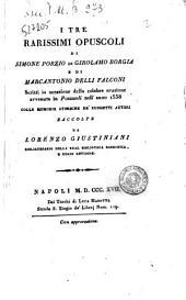 I tre rarissimi opuscoli di Simone Porzio di Girolamo Borgia e di Marcantonio Delli Falconi scritti in occasione della celebre eruzione avvenuta in Pozzuoli nell'anno 1538 colle memorie storiche de' suddetti autori raccolte da Lorenzo Giustiniani ..