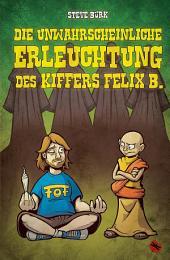 Die unwahrscheinliche Erleuchtung des Kiffers Felix B.: Roman