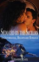 Seduced by the Sicilian  An Interracial  Billionaire Romance PDF