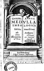 Guliel. Amesii medulla theologica, editio novissima ab authore ante obitum recognita