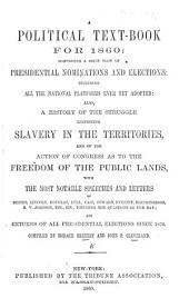 A Political Text-Book for 1860: comprising a brief view of presidential nominations and elections, etc