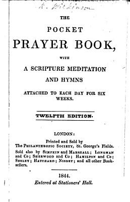 The Pocket Prayer Book  With a Scripture meditation and hymns  attached to each day  for six weeks  Seventh edition