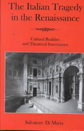 The Italian Tragedy in the Renaissance: Cultural Realities and Theatrical Innovations