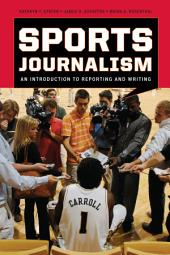 Sports Journalism: An Introduction to Reporting and Writing