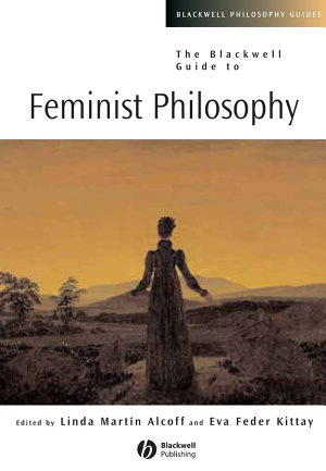 The Blackwell Guide to Feminist Philosophy PDF