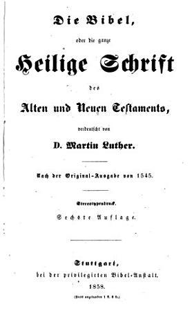 Die Bibel  oder die ganze Heilige Schrift des Alten und Neuen Testaments  verdeutscht von D  Martin Luther PDF