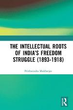 The Intellectual Roots of India's Freedom Struggle (1893-1918)