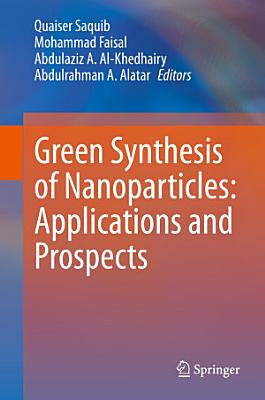Green Synthesis of Nanoparticles: Applications and Prospects