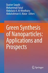 Green Synthesis of Nanoparticles  Applications and Prospects