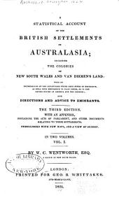 A Statistical Account of the British Settlements in Australasia: Including the Colonies of New South Wales and Van Diemen's Land: with an Enumeration of the Advantages which They Offer to Emigrants, as Well with References to Each Other, as to the United States of America and the Canadas; and Directions and Advice to Emigrants, Volume 1