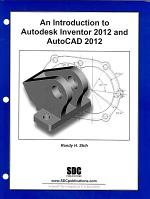 An Introduction to Autodesk Inventor 2012 and AutoCAD 2012