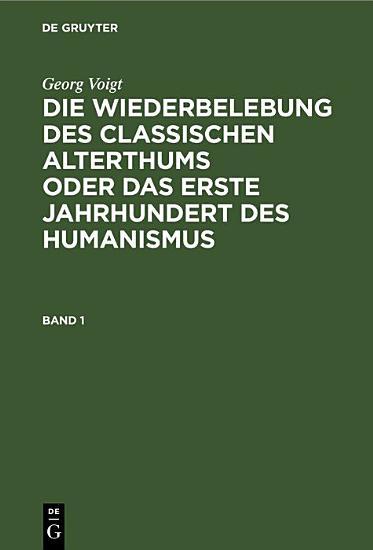 Georg Voigt  Die Wiederbelebung des classischen Alterthums oder das erste Jahrhundert des Humanismus PDF
