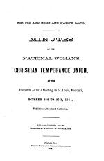 Minutes of the National Woman's Christian Temperance Union at The... Annual Meeting in ... with Addresses, Reports, and Constitutions