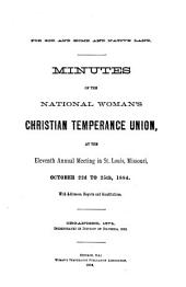 Minutes of the National Woman's Christian Temperance Union at The... Annual Meeting in ... with Addresses, Reports, and Constitutions: Volume 11