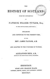 The history of Scotland from the contribution ... to the Encyclopaedia Britannica, enlarged and continued by J. Taylor and adapted to the purposes of tuition, by A. Reid