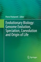 Evolutionary Biology: Genome Evolution, Speciation, Coevolution and Origin of Life