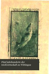 Fünf jahrhunderte der teichwirtschaft zu Wittingau: Ein beitrag zur geschichte der fischzucht mit besonderer berücksichtigung der gegenwart. Mit einer uebersichtskarte des Wittingauer teichgebietes