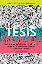La dimensión social del logro individual: Desigualdad de oportunidades educativas y laborales en Argentina