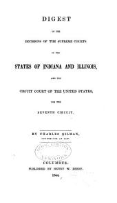 Digest of the Decisions of the Supreme Courts of the States of Indiana and Illinois, and the Circuit Court of the United States, for the Seventh Circuit