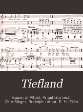 Tiefland: (The lowland.) Musikdrama in einem Vorspiel und 2 Aufzügen. (Music-drama in a prelude and 2 acts.)