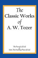 The Classic Works of A  W  Tozer