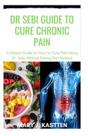Dr Sebi Guide to Cure Chronic Pain