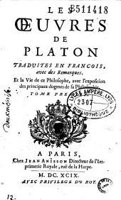 Les oeuvres de Platon traduites en françois avec des remarques: et la vie de ce vieux philosophe, avec l'exposition des principaux dogmes de la philosophie