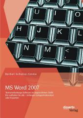 MS Word 2007 - Textverarbeitungs-Software im ungewohnten Outfit: Ein Leitfaden für alle - Anfänger, Gelegenheitsnutzer oder Experten