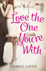 Love The One You Re With A Rouge Contemporary Romance Book PDF