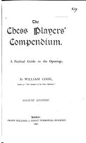 The Chess Players' Compendium: A Practical Guide to the Openings