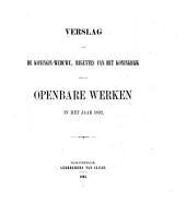 Verslag aan de Koningin Over de Openbare werken ...