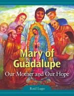 Mary of Guadalupe: Our Mother and Our Hope