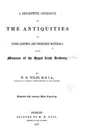 A Descriptive Catalogue of the Antiquities ...: In the Museum of the Royal Irish Academy, Volume 2, Part 1