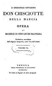 L'ingegnoso cittadino don Chisciotte della Mancia. Trad. nuovissima colla vita dell'autore: Volume 6