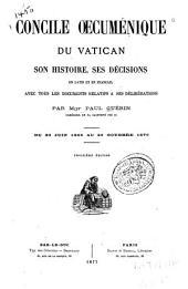 Concile oecuménique du vatican: son histoire, ses décisions, en latin et en français, avec tous les documents relatifs à ses délibérations, du 29 juin 1868 au 20 octobre 1870