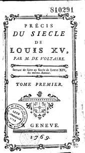 Précis du siecle de Louis XV, par M. de Voltaire. Servant de suite au siecle de Louis XIV, du même auteur. Tome premier
