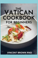 The Vatican Cookbook for Beginners