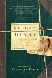 Helga's Diary: A Young Girl's Account of Life in a Concentration Camp: A Young Girl's Account of Life in a Concentration Camp