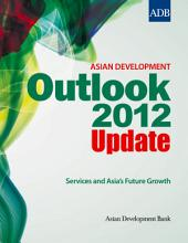Asian Development Outlook 2012 Update: Services and Asia's Future Growth