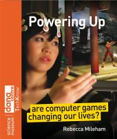 Powering Up: Are Computer Games Changing Our Lives?