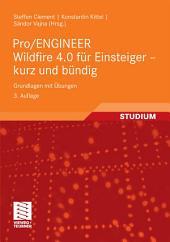 Pro/ENGINEER Wildfire 4.0 für Einsteiger - kurz und bündig: Grundlagen mit Übungen, Ausgabe 3