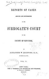 Reports of cases argued and determined in the Surrogate's Court of the county of New-York: Volume 2